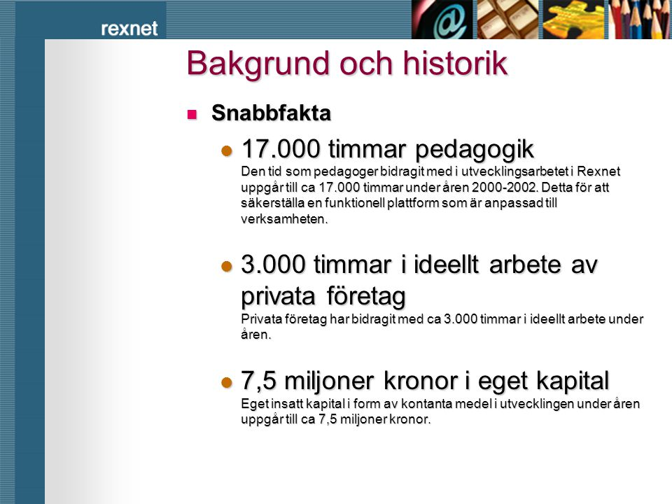 rexnet Bakgrund och historik  1996-2002  Etapp I startade år 1996 efter initiativ från Sandvikens kommun, och sedan år 1997 har Kommunförbundet Gävleborg fungerat som huvudman för projektet.