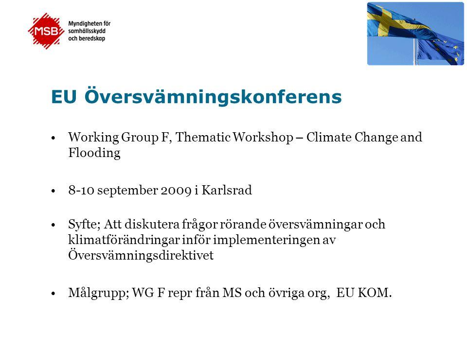 EU Översvämningskonferens •Working Group F, Thematic Workshop – Climate Change and Flooding •8-10 september 2009 i Karlsrad •Syfte; Att diskutera frågor rörande översvämningar och klimatförändringar inför implementeringen av Översvämningsdirektivet •Målgrupp; WG F repr från MS och övriga org, EU KOM.