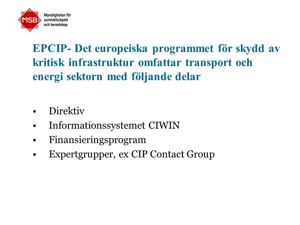 EPCIP- Det europeiska programmet för skydd av kritisk infrastruktur omfattar transport och energi sektorn med följande delar •Direktiv •Informationssystemet CIWIN •Finansieringsprogram •Expertgrupper, ex CIP Contact Group