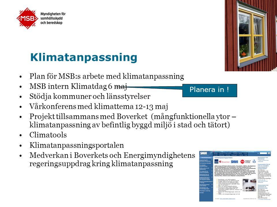 Klimatanpassning •Plan för MSB:s arbete med klimatanpassning •MSB intern Klimatdag 6 maj •Stödja kommuner och länsstyrelser •Vårkonferens med klimatte