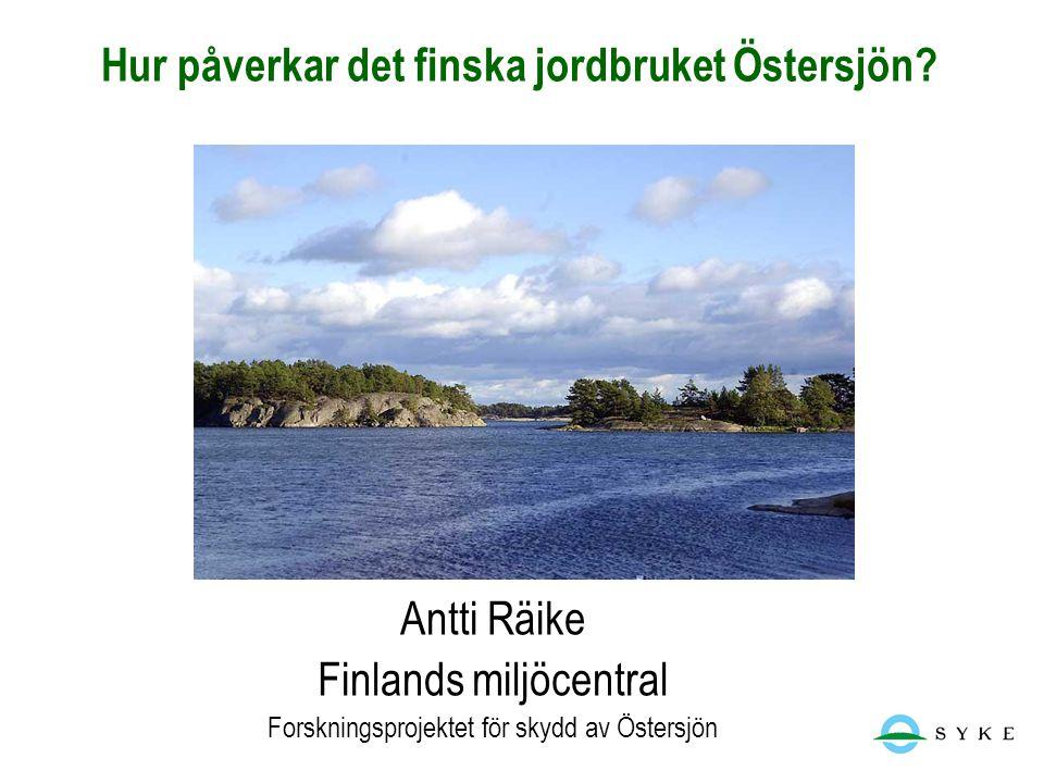 Hur påverkar det finska jordbruket Östersjön? Antti Räike Finlands miljöcentral Forskningsprojektet för skydd av Östersjön