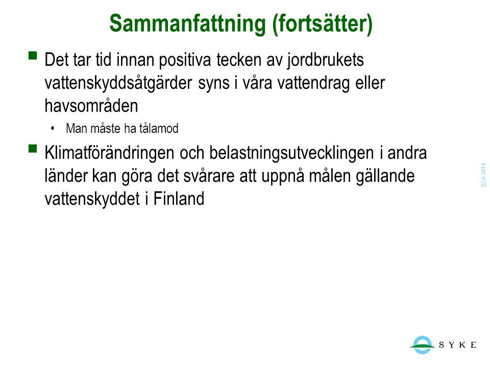 22.6.2014 Sammanfattning (fortsätter)  Det tar tid innan positiva tecken av jordbrukets vattenskyddsåtgärder syns i våra vattendrag eller havsområden