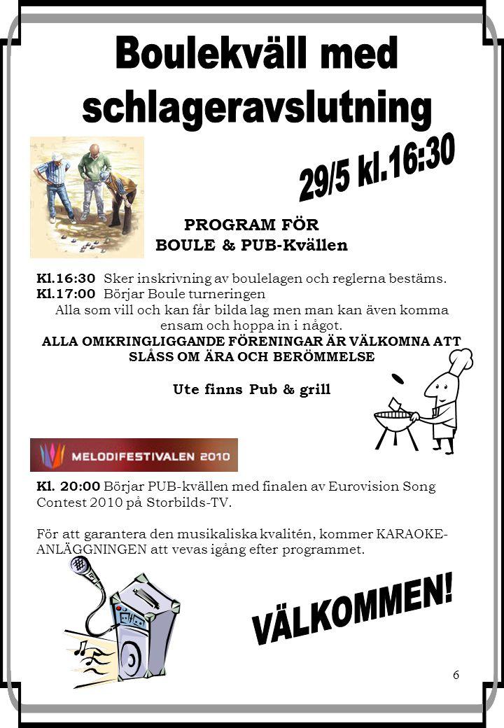 6 PROGRAM FÖR BOULE & PUB-Kvällen Kl.16:30 Sker inskrivning av boulelagen och reglerna bestäms.