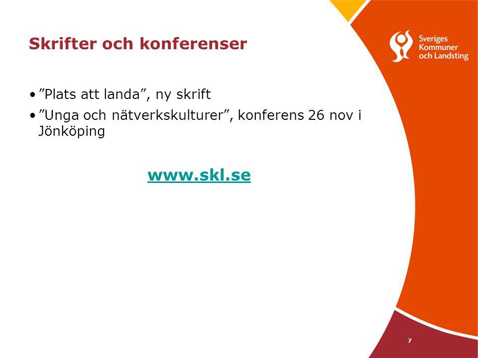 7 Skrifter och konferenser • Plats att landa , ny skrift • Unga och nätverkskulturer , konferens 26 nov i Jönköping www.skl.se