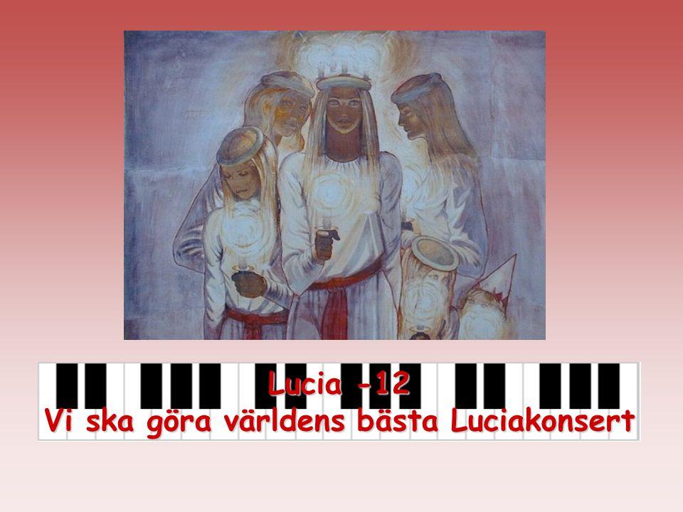 Lucia -12 Vi ska göra världens bästa Luciakonsert
