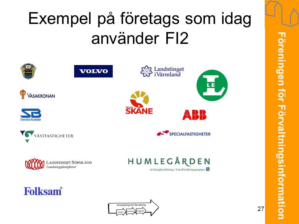 Föreningen för Förvaltningsinformation 27 Exempel på företags som idag använder FI2