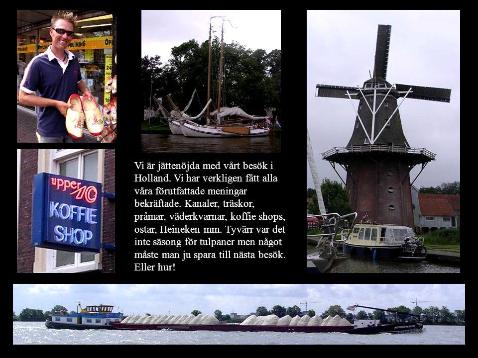 Vi är jättenöjda med vårt besök i Holland. Vi har verkligen fått alla våra förutfattade meningar bekräftade. Kanaler, träskor, pråmar, väderkvarnar, k