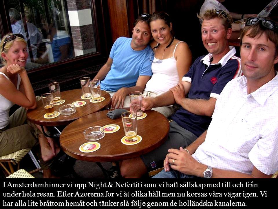 I Amsterdam hinner vi upp Night & Nefertiti som vi haft sällskap med till och från under hela resan. Efter Azorerna for vi åt olika håll men nu korsas