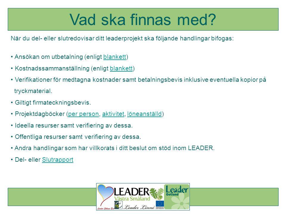 När du del- eller slutredovisar ditt leaderprojekt ska följande handlingar bifogas: • Ansökan om utbetalning (enligt blankett)blankett • Kostnadssamma