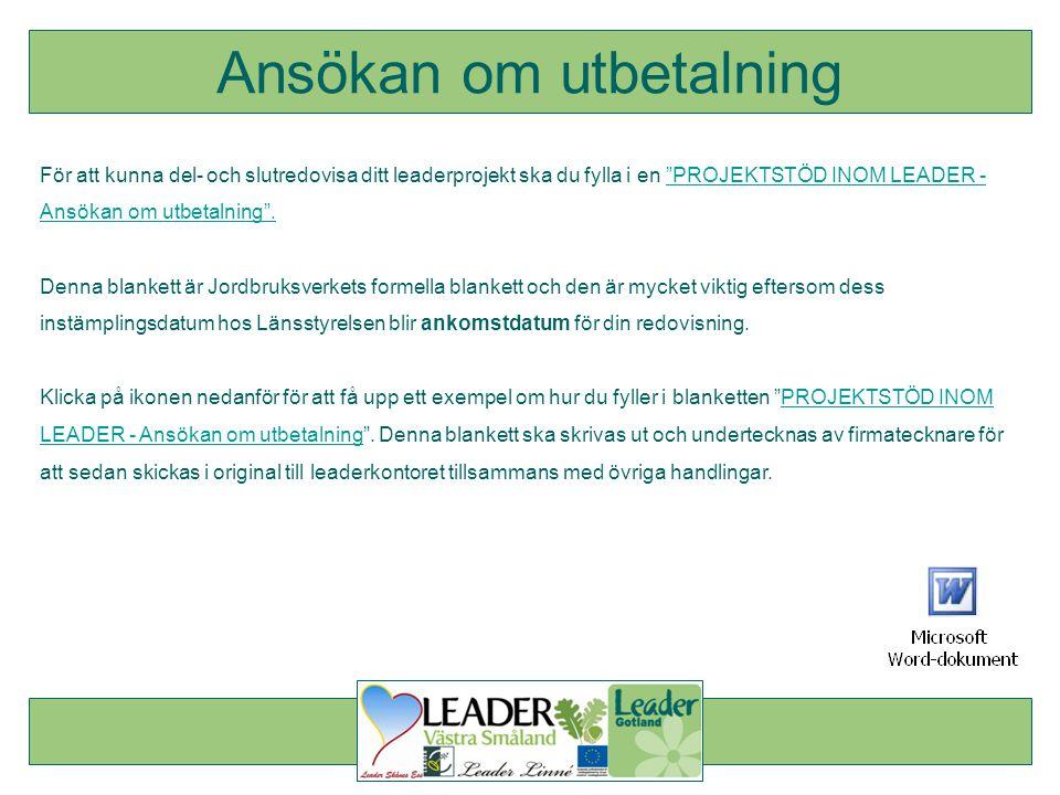 För att kunna del- och slutredovisa ditt leaderprojekt ska du fylla i en PROJEKTSTÖD INOM LEADER - Ansökan om utbetalning . PROJEKTSTÖD INOM LEADER - Ansökan om utbetalning .