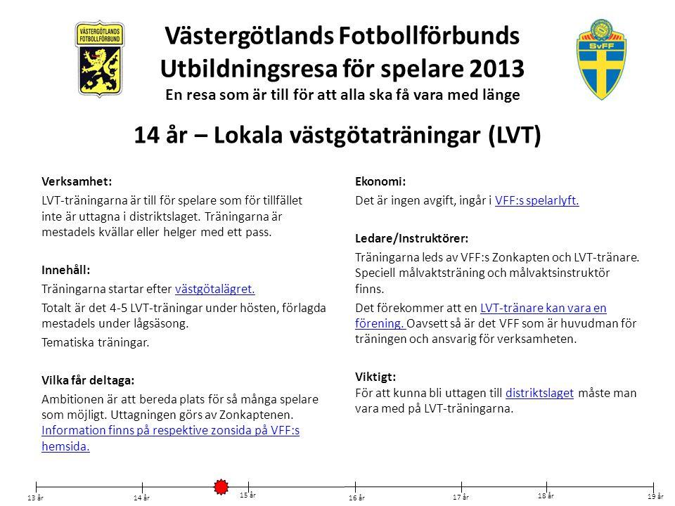 Västergötlands Fotbollförbunds Utbildningsresa för spelare 2013 En resa som är till för att alla ska få vara med länge Verksamhet: LVT-träningarna är