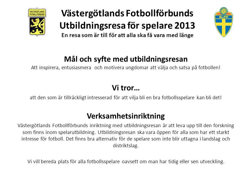 Västergötlands Fotbollförbunds Utbildningsresa för spelare 2013 En resa som är till för att alla ska få vara med länge 8 zoner för pojkar Östra Skaraborg Östra Skaraborg (Falköping/Skövde/Tidaholm/Hjo) Ulricehamn Ulricehamn (Ulricehamn/Tranemo) Alingsås Alingsås (Alingsås/Vårgårda/Herrljunga) Vadsbo Vadsbo (Mariestad/Tibro/Gullspång/Karlsborg/Töreboda) Borås Borås (Borås/Bollebygd) Vara Vara (Vara/Lidköping/Skara/Grästorp/Essunga/Götene) TVG TVG (Trollhättan/Vänersborg/Ale/Lilla Edet) Mark Mark (Mark/Svenljunga)