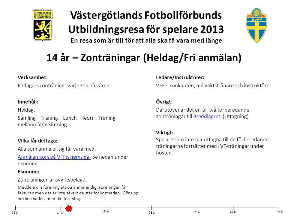 Västergötlands Fotbollförbunds Utbildningsresa för spelare 2013 En resa som är till för att alla ska få vara med länge Verksamhet: Ett tvådagars breddläger på våren i Skövde.