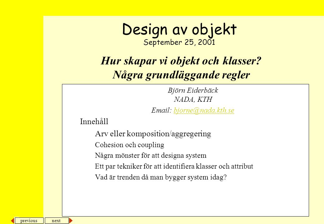 next previous Hur skapar vi objekt och klasser? Några grundläggande regler Björn Eiderbäck NADA, KTH Email: bjorne@nada.kth.sebjorne@nada.kth.se Inneh