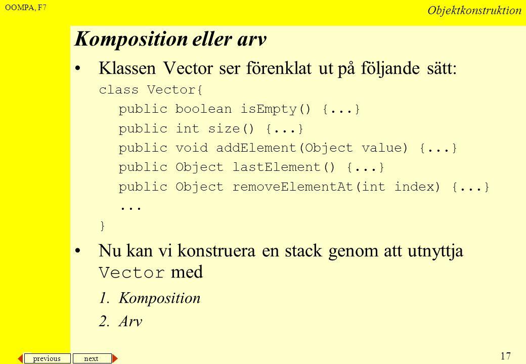 previous next 17 Objektkonstruktion OOMPA, F7 Komposition eller arv •Klassen Vector ser förenklat ut på följande sätt: class Vector{ public boolean is