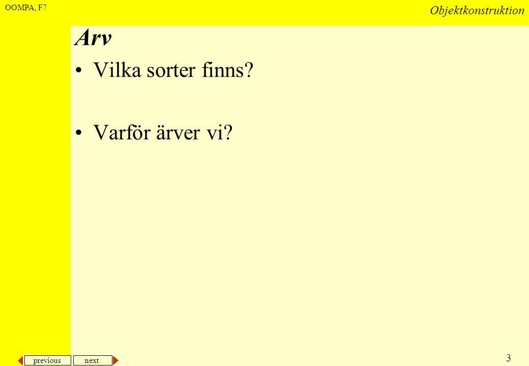 previous next 3 Objektkonstruktion OOMPA, F7 Arv •Vilka sorter finns? •Varför ärver vi?