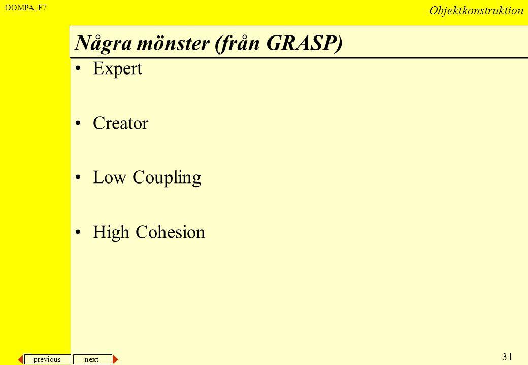 previous next 31 Objektkonstruktion OOMPA, F7 Några mönster (från GRASP) •Expert •Creator •Low Coupling •High Cohesion