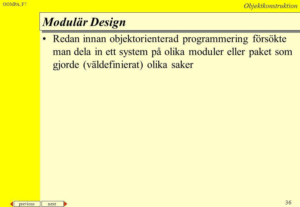 previous next 36 Objektkonstruktion OOMPA, F7 Modulär Design •Redan innan objektorienterad programmering försökte man dela in ett system på olika modu