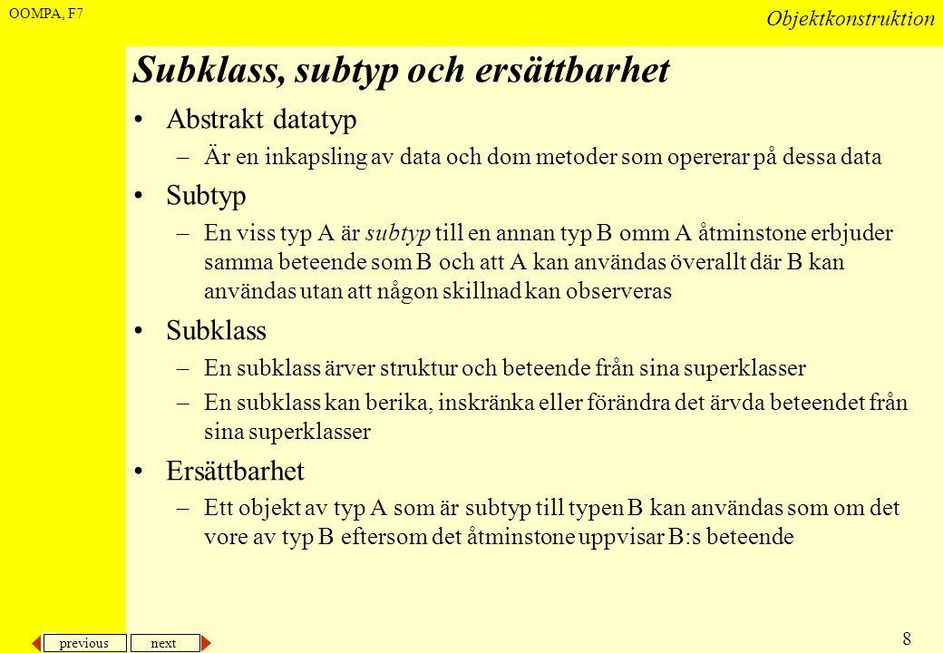 previous next 8 Objektkonstruktion OOMPA, F7 Subklass, subtyp och ersättbarhet •Abstrakt datatyp –Är en inkapsling av data och dom metoder som operera