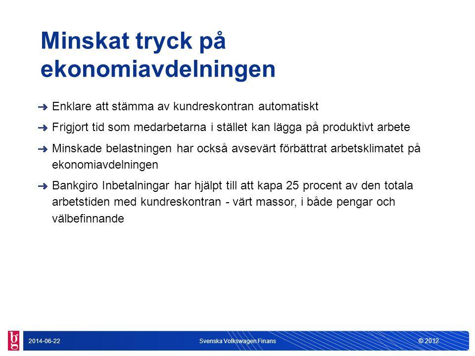 © 2012 2014-06-22Svenska Volkswagen Finans Minskat tryck på ekonomiavdelningen Enklare att stämma av kundreskontran automatiskt Frigjort tid som medar