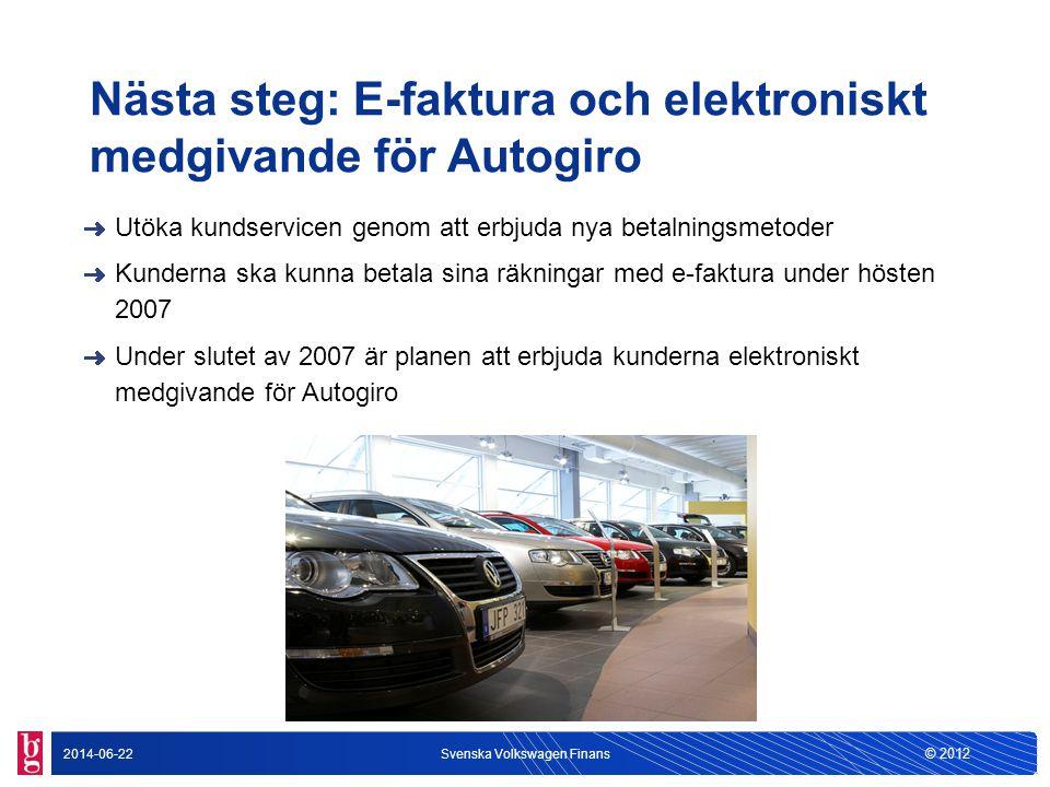 © 2012 2014-06-22Svenska Volkswagen Finans Nästa steg: E-faktura och elektroniskt medgivande för Autogiro Utöka kundservicen genom att erbjuda nya bet