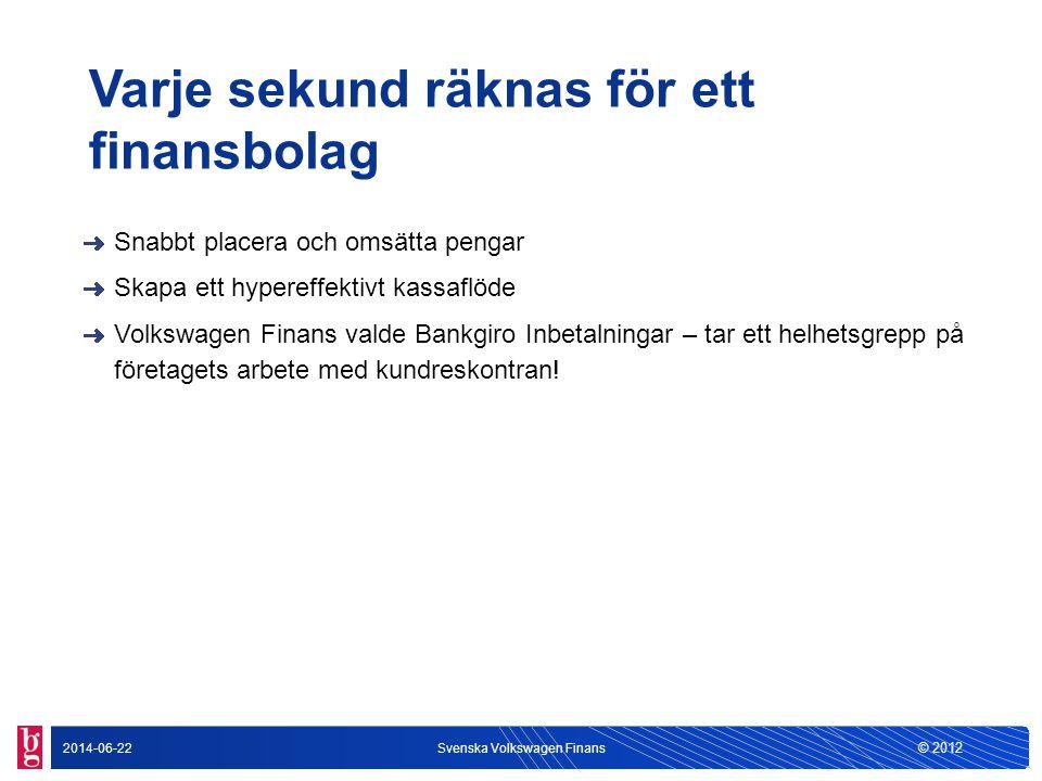© 2012 2014-06-22Svenska Volkswagen Finans Finansbolag Arbetar tillsammans med återförsäljare inom Svenska Volkswagen- gruppen Erbjuder finansieringsalternativ, billån och leasingavtal Konsumenter och företag Vill vara kundens naturliga val Världens ledande fordonskoncern Huvudkonkurrenter, traditionella finansbolag och storbanker