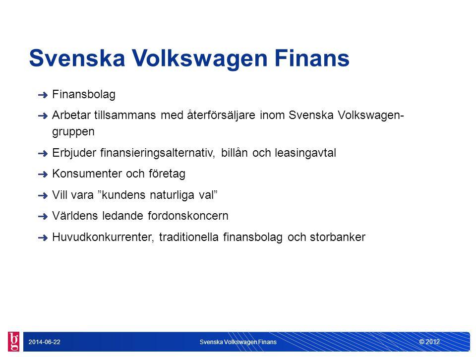 © 2012 2014-06-22Svenska Volkswagen Finans Finansbolag Arbetar tillsammans med återförsäljare inom Svenska Volkswagen- gruppen Erbjuder finansieringsa