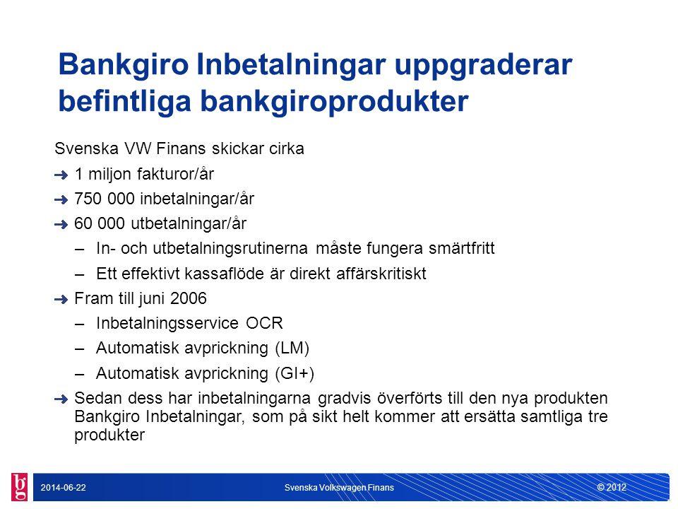 © 2012 2014-06-22Svenska Volkswagen Finans Bankgiro Inbetalningar uppgraderar befintliga bankgiroprodukter Svenska VW Finans skickar cirka 1 miljon fa