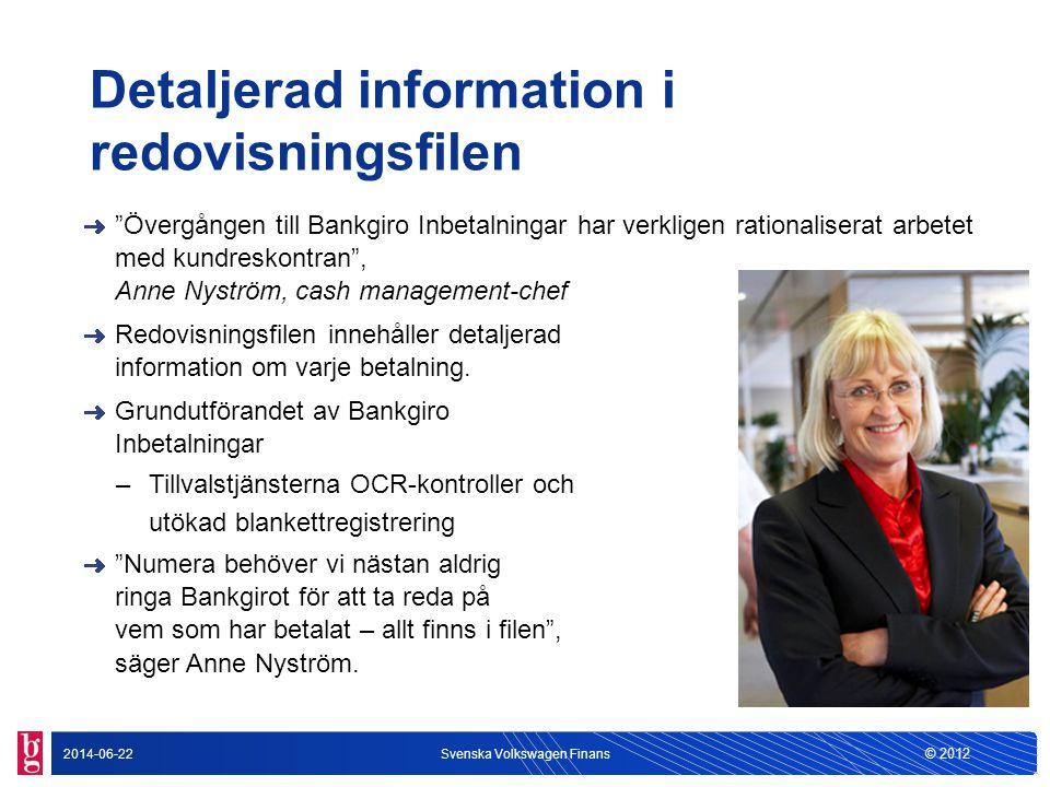 © 2012 2014-06-22Svenska Volkswagen Finans Redovisning tre gånger per dag Redovisningen av inbetalningarna samma dag som de behandlas av Bankgirot – dessutom tre gånger per dag Nu kan vi placera pengarna mycket snabbare.