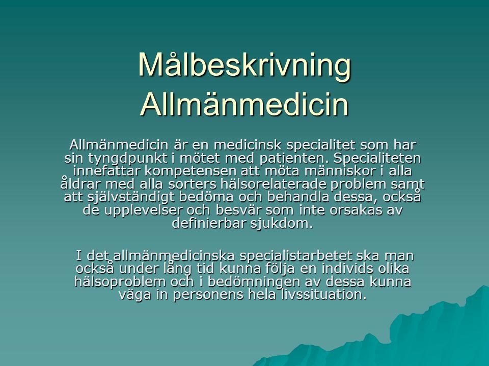 Målbeskrivning Allmänmedicin Allmänmedicin är en medicinsk specialitet som har sin tyngdpunkt i mötet med patienten. Specialiteten innefattar kompeten