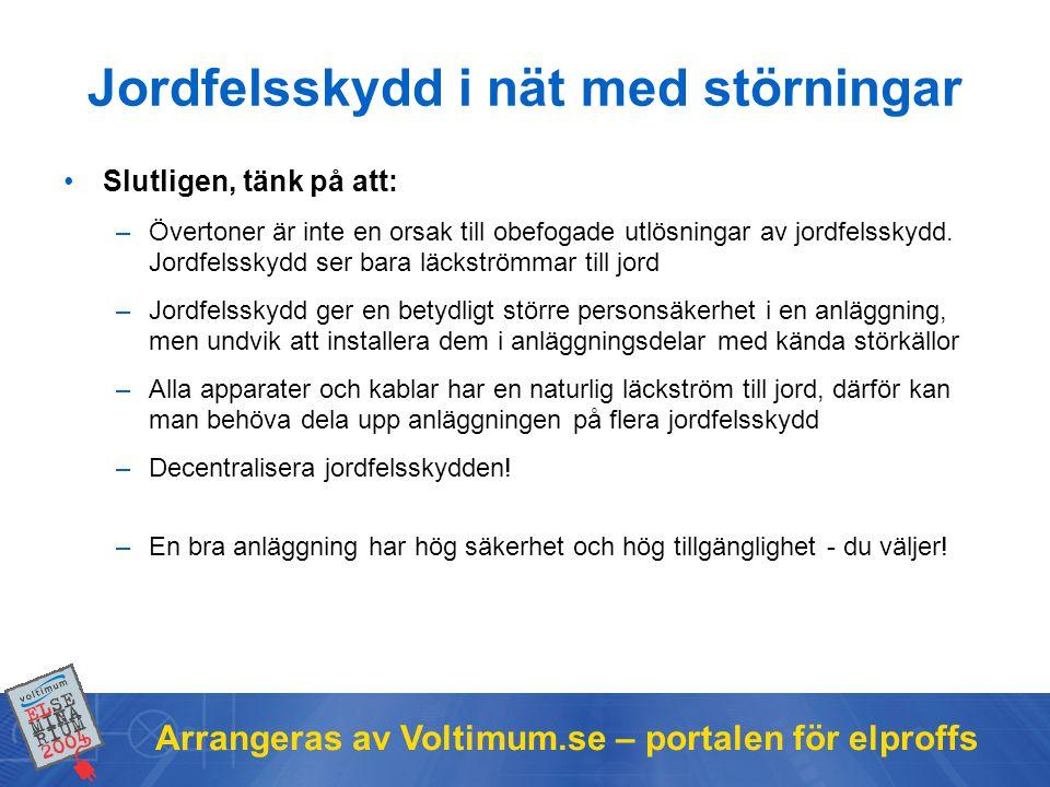 Arrangeras av Voltimum.se – portalen för elproffs Jordfelsskydd i nät med störningar •Slutligen, tänk på att: –Övertoner är inte en orsak till obefogade utlösningar av jordfelsskydd.