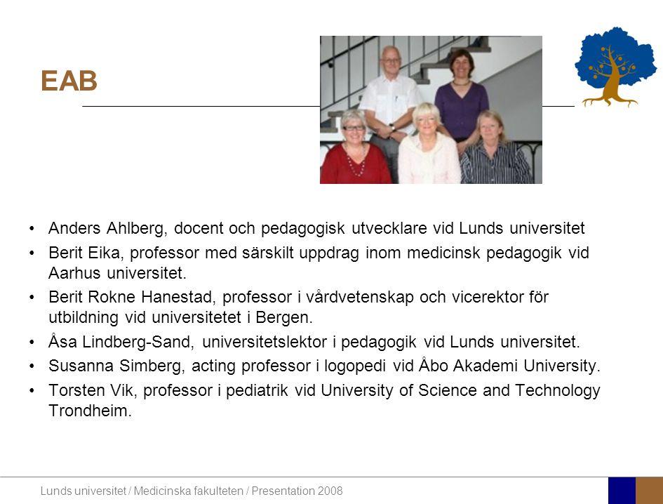 Lunds universitet / Medicinska fakulteten / Presentation 2008 EAB •Anders Ahlberg, docent och pedagogisk utvecklare vid Lunds universitet •Berit Eika, professor med särskilt uppdrag inom medicinsk pedagogik vid Aarhus universitet.