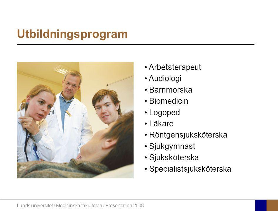 Lunds universitet / Medicinska fakulteten / Presentation 2008 Utbildningsprogram • Arbetsterapeut • Audiologi • Barnmorska • Biomedicin • Logoped • Läkare • Röntgensjuksköterska • Sjukgymnast • Sjuksköterska • Specialistsjuksköterska