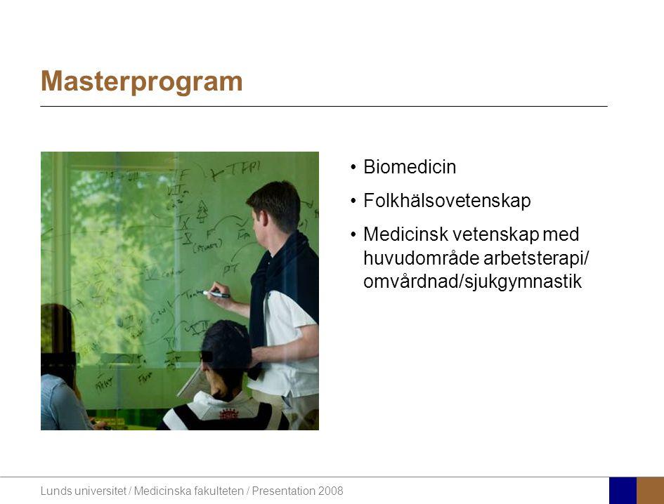 Lunds universitet / Medicinska fakulteten / Presentation 2008 •Biomedicin •Folkhälsovetenskap •Medicinsk vetenskap med huvudområde arbetsterapi/ omvårdnad/sjukgymnastik Masterprogram