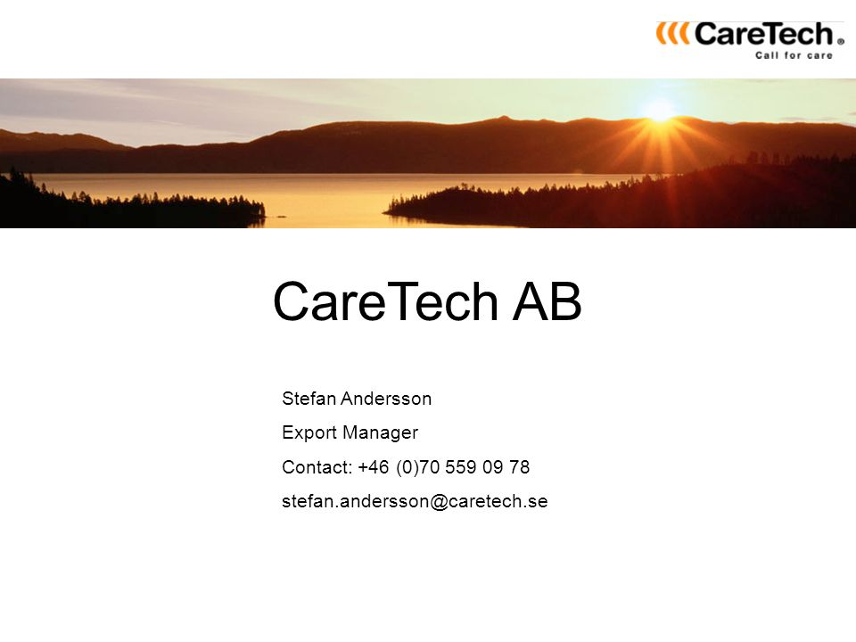 CareTech AB Stefan Andersson Export Manager Contact: +46 (0)70 559 09 78 stefan.andersson@caretech.se
