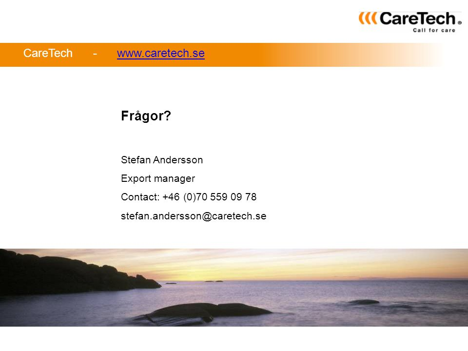 CareTech - www.caretech.sewww.caretech.se Frågor? Stefan Andersson Export manager Contact: +46 (0)70 559 09 78 stefan.andersson@caretech.se