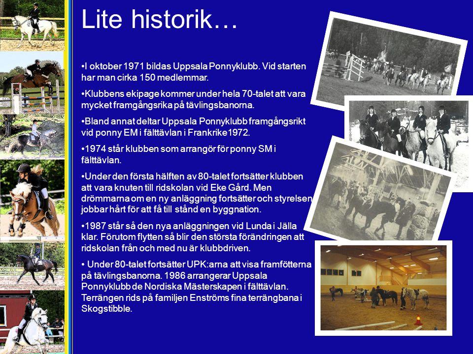 Lite historik… •I oktober 1971 bildas Uppsala Ponnyklubb. Vid starten har man cirka 150 medlemmar. •Klubbens ekipage kommer under hela 70-talet att va