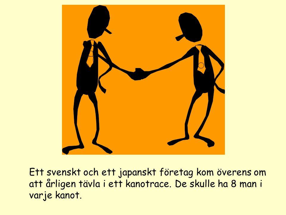 Ett svenskt och ett japanskt företag kom överens om att årligen tävla i ett kanotrace. De skulle ha 8 man i varje kanot.