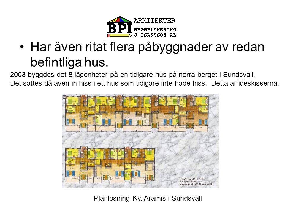 •Har även ritat flera påbyggnader av redan befintliga hus.
