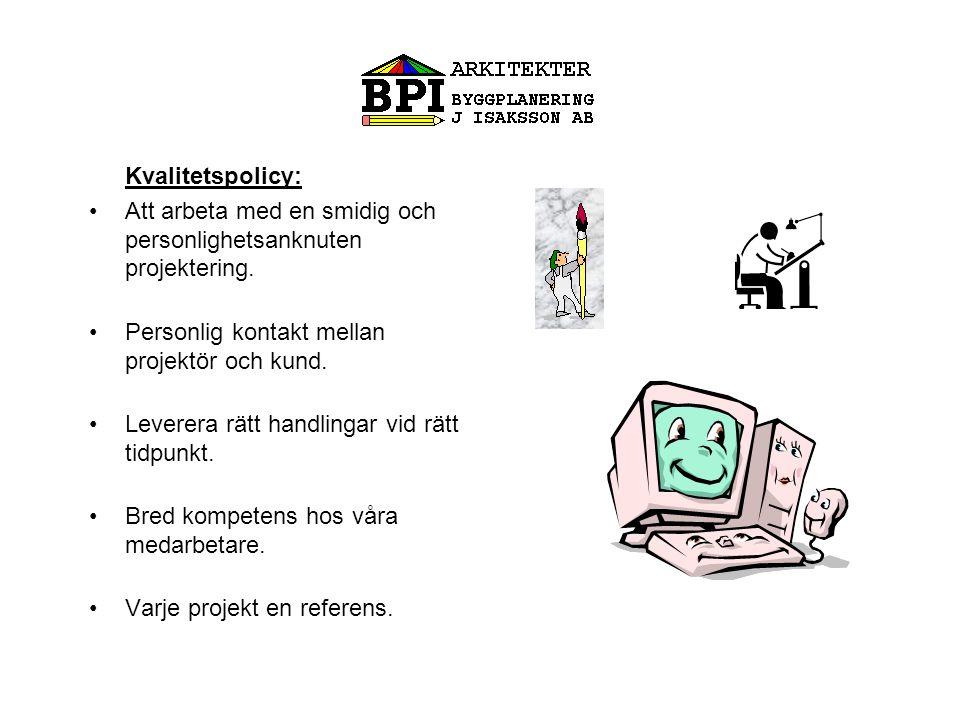 Kvalitetspolicy: •Att arbeta med en smidig och personlighetsanknuten projektering.