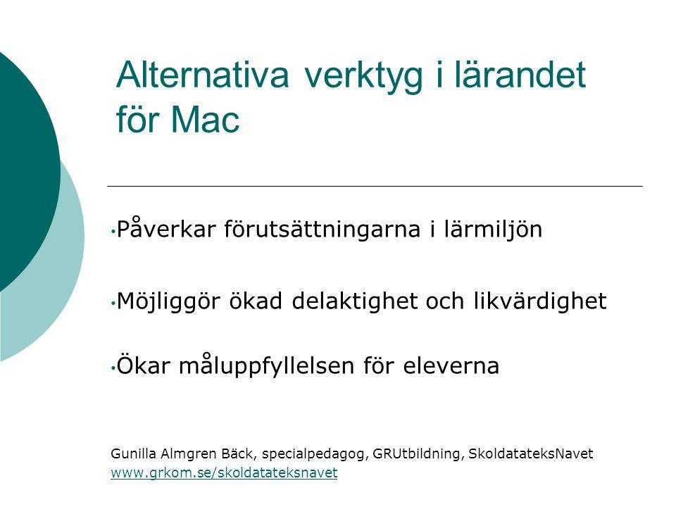 Alternativa verktyg i lärandet för Mac • Påverkar förutsättningarna i lärmiljön • Möjliggör ökad delaktighet och likvärdighet • Ökar måluppfyllelsen f