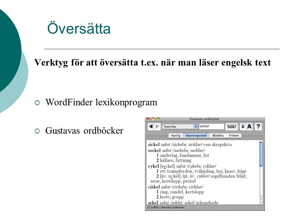 Översätta Verktyg för att översätta t.ex. när man läser engelsk text  WordFinder lexikonprogram  Gustavas ordböcker