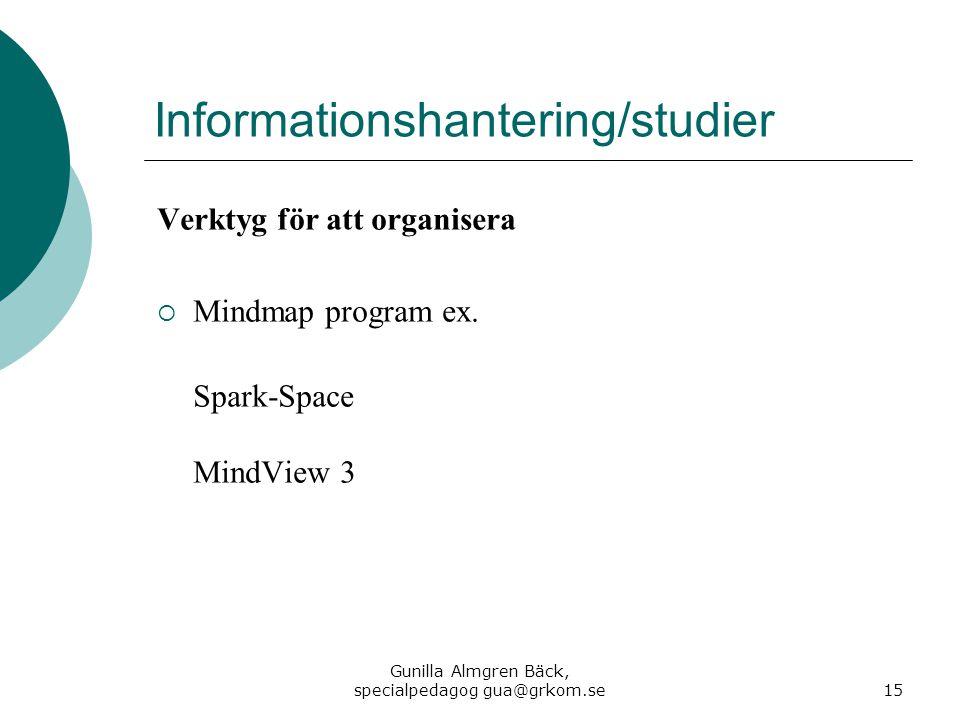 Informationshantering/studier Verktyg för att organisera  Mindmap program ex. Spark-Space MindView 3 Gunilla Almgren Bäck, specialpedagog gua@grkom.s