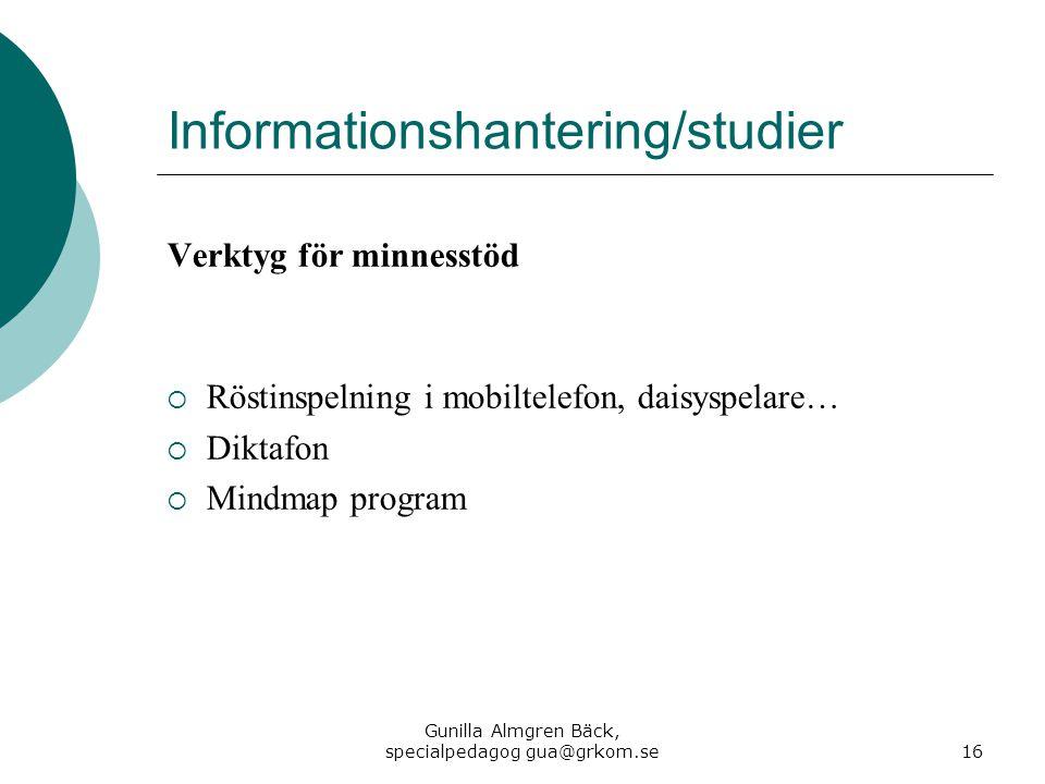 Informationshantering/studier Verktyg för minnesstöd  Röstinspelning i mobiltelefon, daisyspelare…  Diktafon  Mindmap program Gunilla Almgren Bäck,