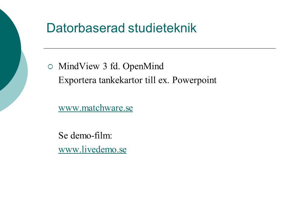 Datorbaserad studieteknik  MindView 3 fd. OpenMind Exportera tankekartor till ex. Powerpoint www.matchware.se Se demo-film: www.livedemo.se