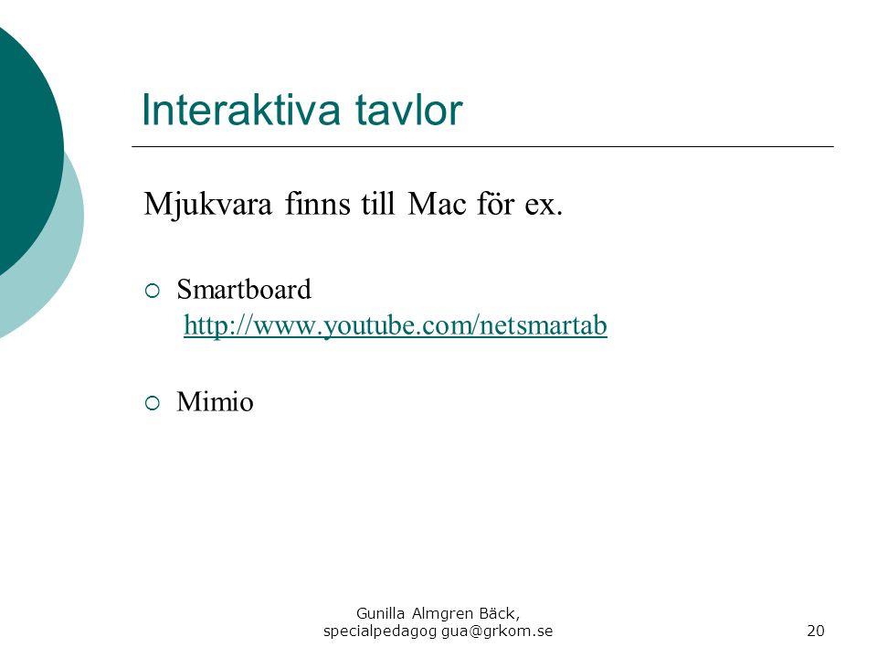 Interaktiva tavlor Mjukvara finns till Mac för ex.  Smartboard http://www.youtube.com/netsmartabhttp://www.youtube.com/netsmartab  Mimio Gunilla Alm