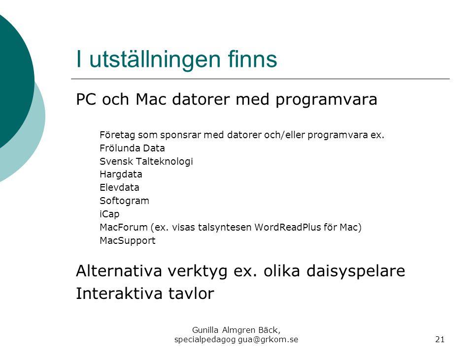 I utställningen finns PC och Mac datorer med programvara Företag som sponsrar med datorer och/eller programvara ex. Frölunda Data Svensk Talteknologi