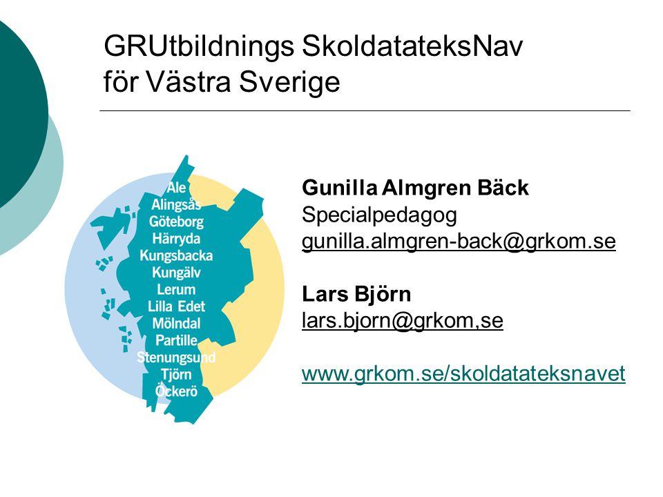 GRUtbildnings SkoldatateksNav för Västra Sverige Gunilla Almgren Bäck Specialpedagog gunilla.almgren-back@grkom.se Lars Björn lars.bjorn@grkom,se www.