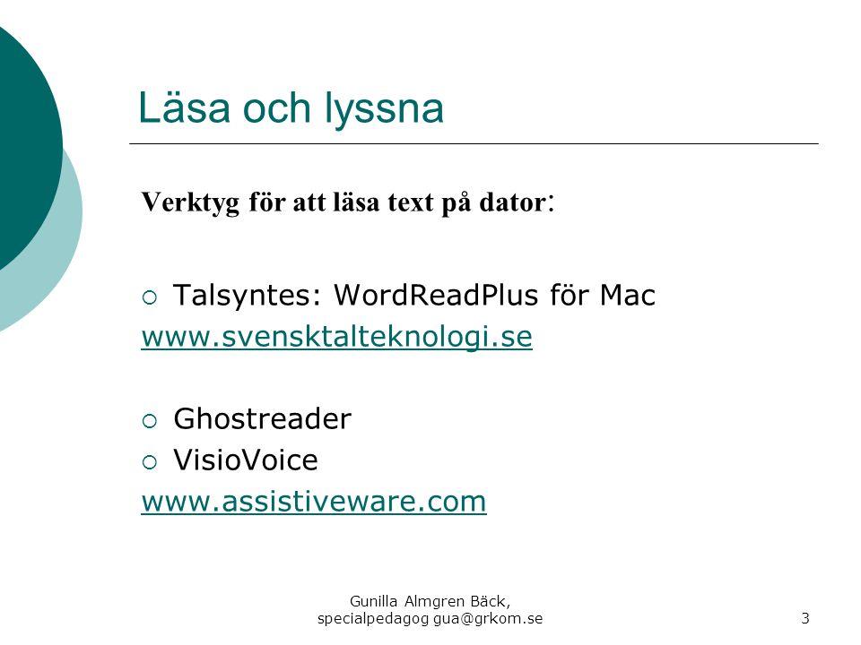Läsa och lyssna Verktyg för att läsa text på dator :  Talsyntes: WordReadPlus för Mac www.svensktalteknologi.se  Ghostreader  VisioVoice www.assist