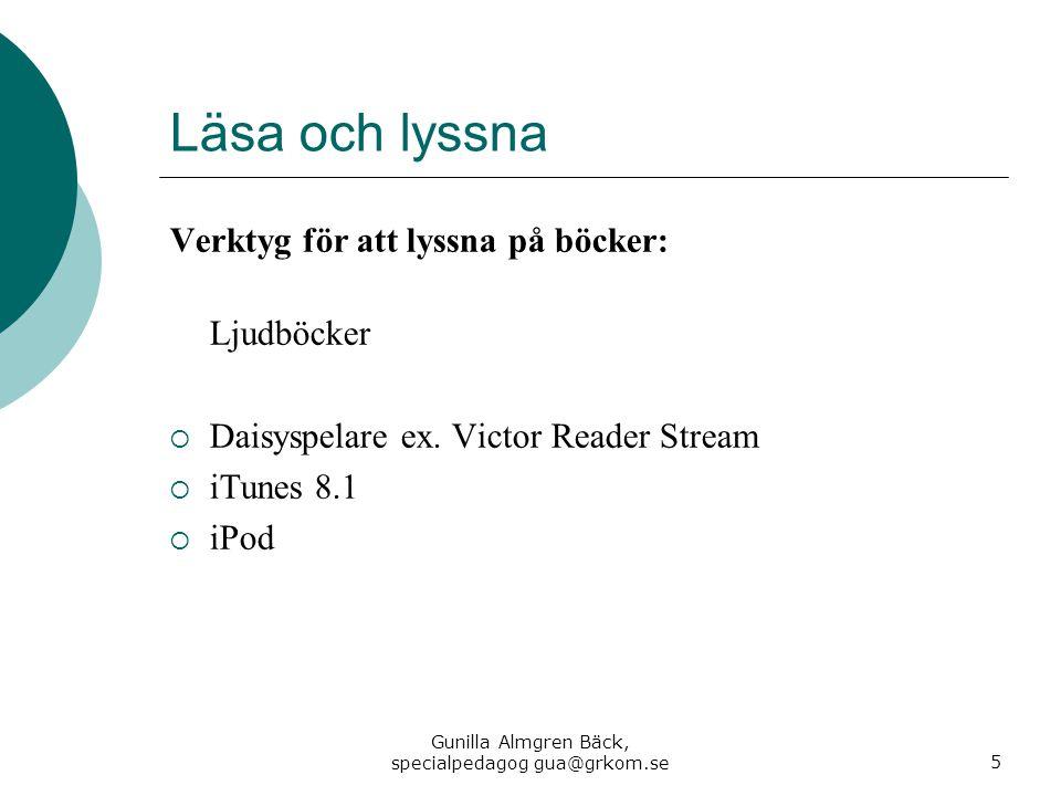 Läsa och lyssna Verktyg för att lyssna på böcker: Ljudböcker  Daisyspelare ex. Victor Reader Stream  iTunes 8.1  iPod Gunilla Almgren Bäck, special